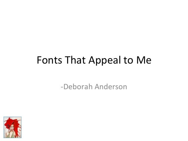 Fonts	   That	   Appeal	   to	   Me	    -­‐Deborah	   Anderson