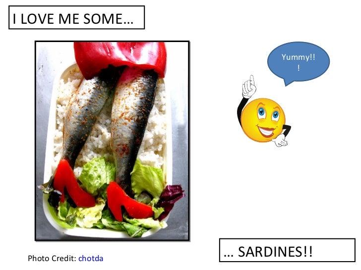 I LOVE ME SOME…                               Yummy!!                                  ! Photo Credit: chotda   … SARDINES!!