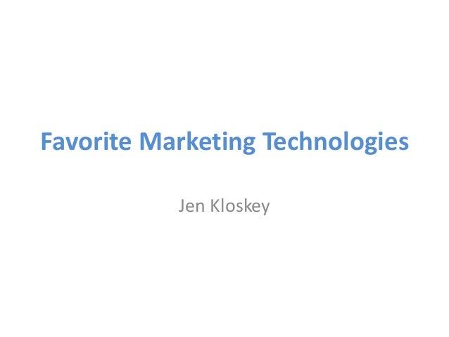 Favorite Marketing Technologies           Jen Kloskey