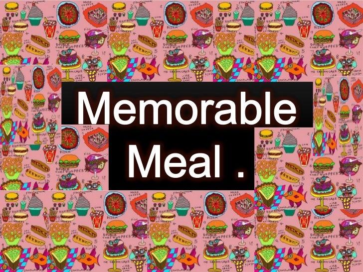 Memorable<br />Meal .<br />