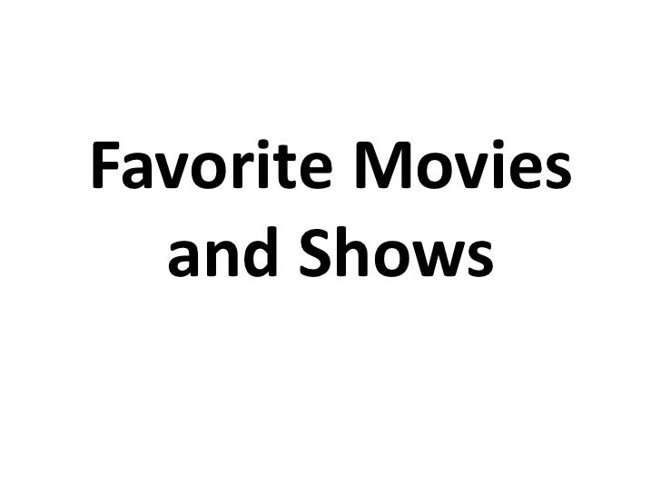 Favorite Movies  and Shows