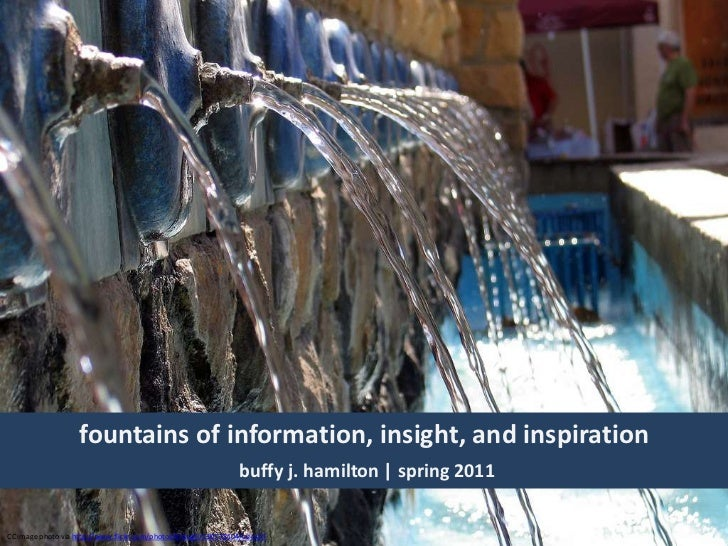 fountains of information, insight, and inspirationbuffy j. hamilton | spring 2011<br />CC image photo via http://www.flick...