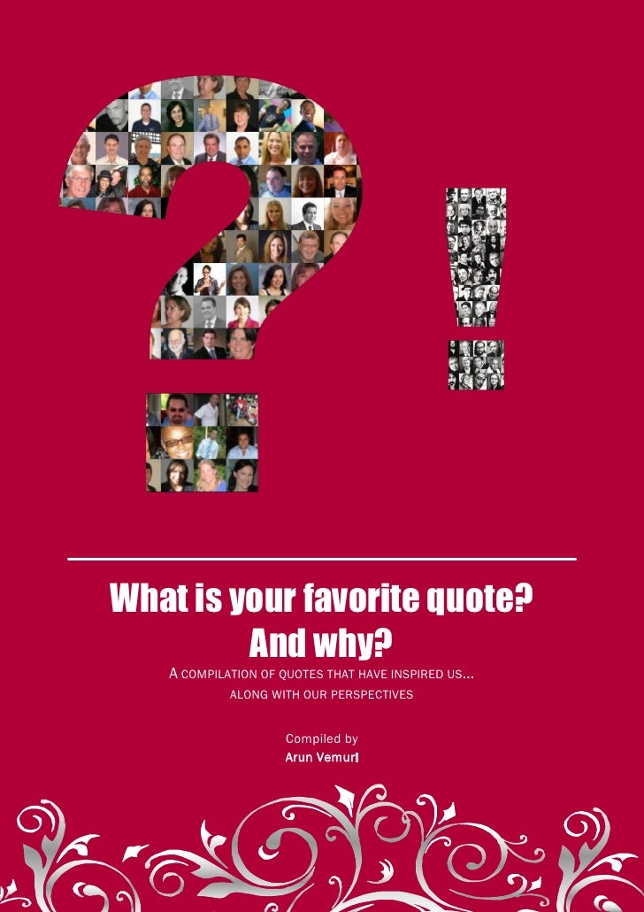What is your favorite quote? And why?     What is your favorite quote?          And why?    A COMPILATION OF QUOTES THAT H...