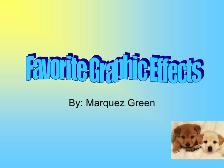 By: Marquez Green Favorite Graphic Effects