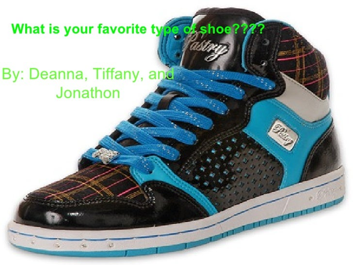 What is your favorite type of shoe???? By: Deanna, Tiffany, and Jonathon