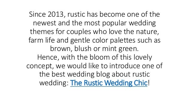 Since 2013, rustic has become one of the newest and the most popular wedding themes for couples who love the nature, farm ...