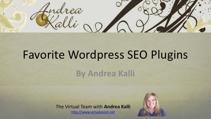 Favorite Wordpress SEO Plugins                By Andrea Kalli      The Virtual Team with Andrea Kalli             http://w...