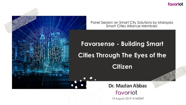favoriot Favorsense - Building Smart Cities Through The Eyes of the Citizen Dr. Mazlan Abbas Panel Session on Smart City S...