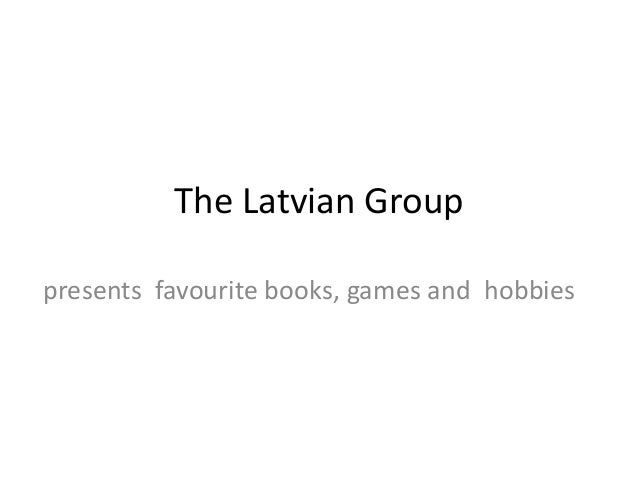 Favourite books, games and hobbies presentations of the latvian group