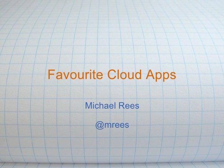 Favourite Cloud Apps       Michael Rees         @mrees