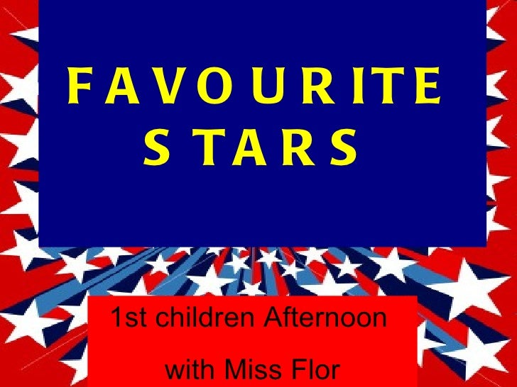 F A V O U R IT E   S TA R S 1st children Afternoon     with Miss Flor