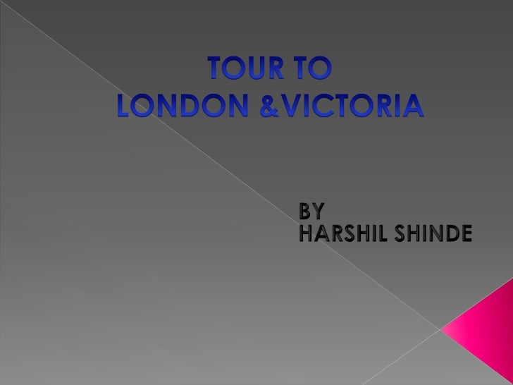 TOUR TO LONDON &VICTORIA<br />                                         BY<br />                                         HA...
