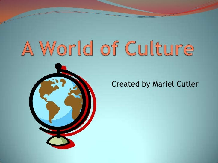 A World of Culture<br />Created by Mariel Cutler<br />
