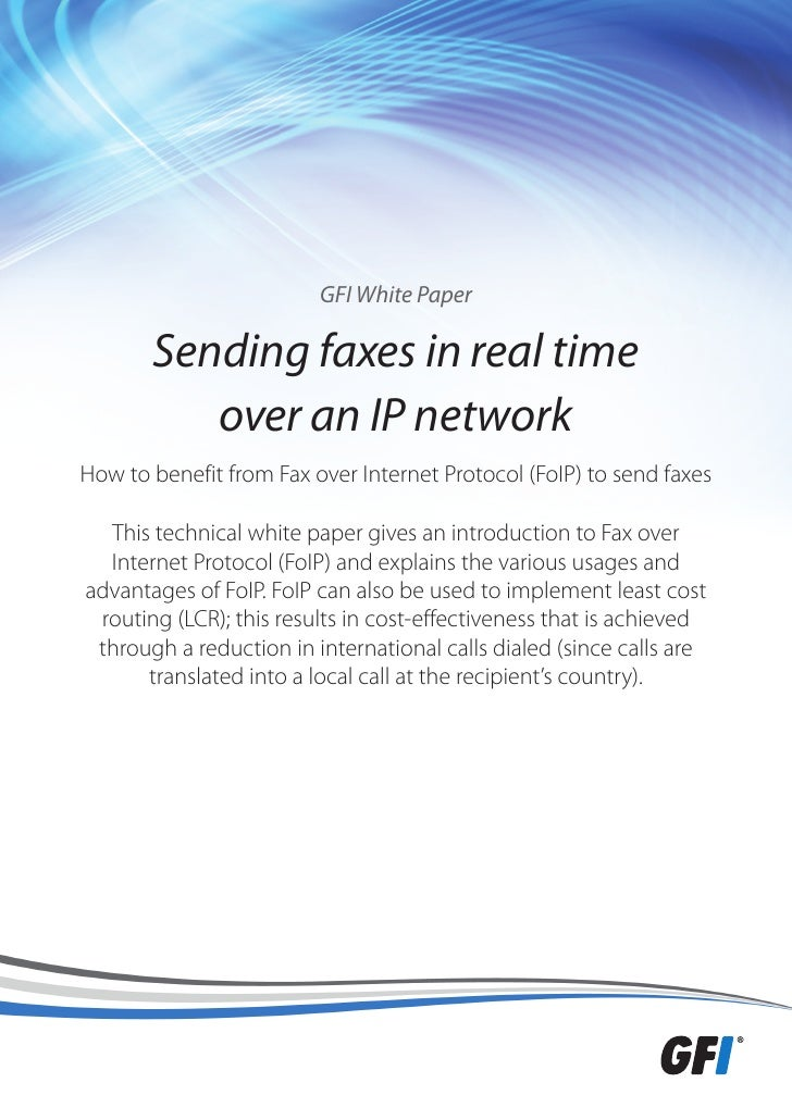 GFI White Paper       Sending faxes in real time          over an IP networkHow to benefit from Fax over Internet Protocol...