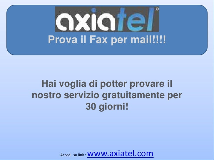Prova il Fax per mail!!!!<br />Prova il Fax per mail!!!!<br />Vuoiricevere i tuoi Fax direttamentesulla tua mail?<br />Cli...