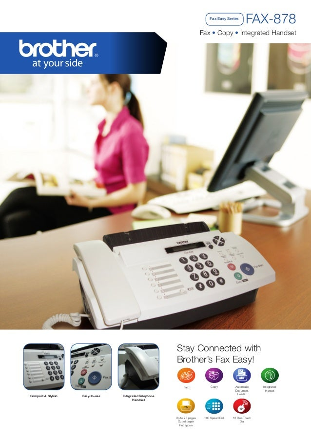 Fax Easy Series  FAX-878  Fax • Copy • Integrated Handset  Stay Connected with Brother's Fax Easy! Fax  Compact & Stylish ...