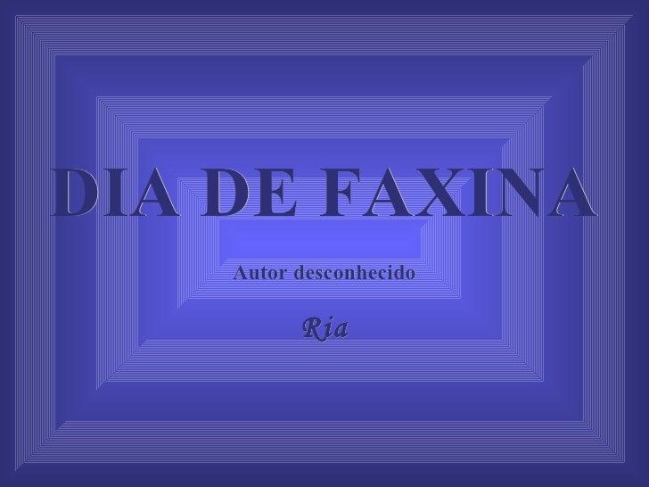 DIA DE FAXINA Autor desconhecido Ria