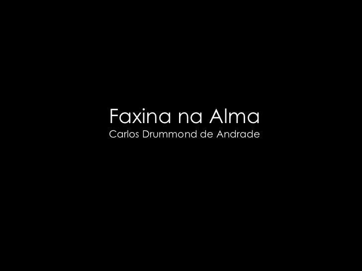 Faxina na Alma Carlos Drummond de Andrade
