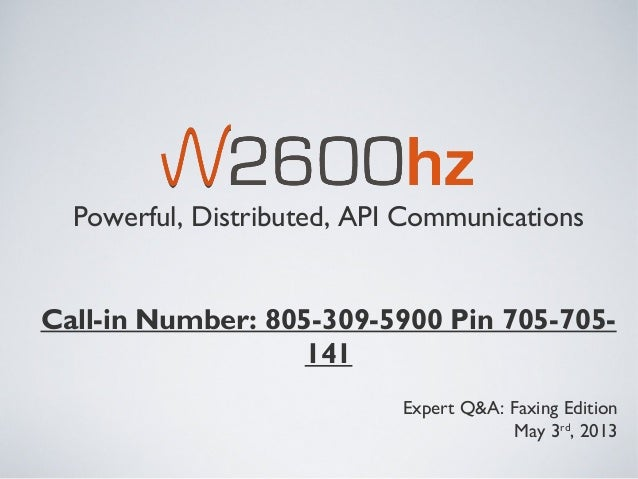 Powerful, Distributed, API CommunicationsCall-in Number: 805-309-5900 Pin 705-705-141Expert Q&A: Faxing EditionMay 3rd, 2013