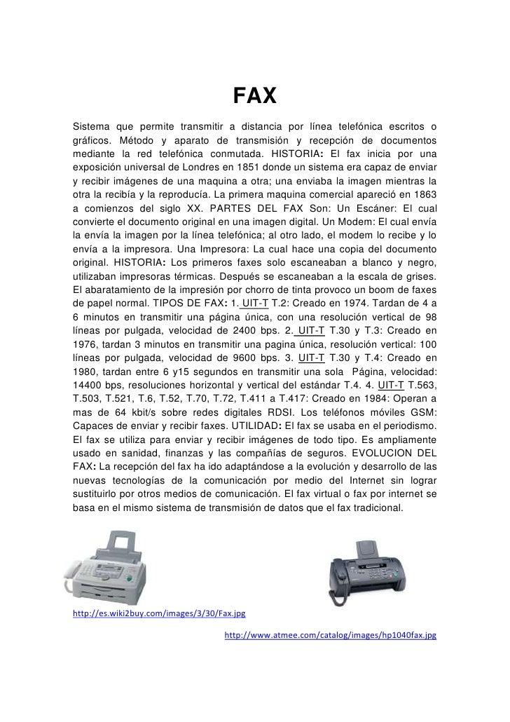 FAX<br />Sistema que permite transmitir a distancia por línea telefónica escritos o gráficos. Método y aparato de transmis...
