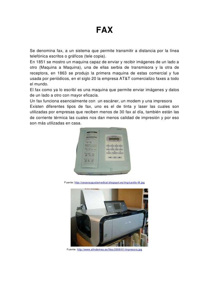 FAX<br />Se denomina fax, a un sistema que permite transmitir a distancia por la línea telefónica escritos o gráficos (tel...