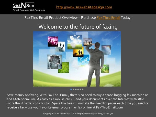 http://www.snswebsitedesign.com    Small Business Web Solutions             Fax Thru Email Product Overview – Purchase Fax...