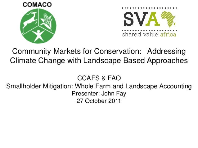 Community Markets for Conservation: Addressing Climate Change with Landscape Based Approaches  CCAFS & FAO  Smallholder Mi...