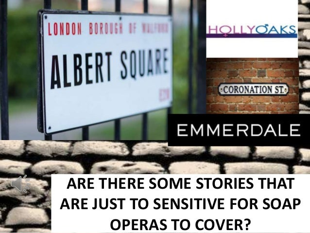 ARE THERE SOME STORIES THAT ARE JUST TO SENSITIVE FOR SOAP OPERAS TO COVER?