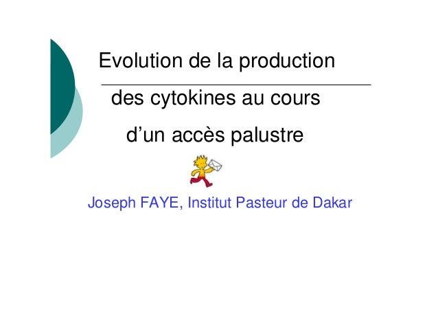 Evolution de la production   des cytokines au cours     d'un accès palustreJoseph FAYE, Institut Pasteur de Dakar