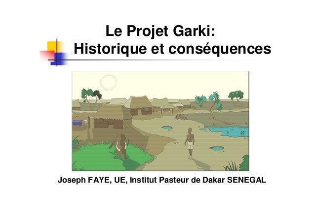 Le Projet Garki:   Historique et conséquencesJoseph FAYE, UE, Institut Pasteur de Dakar SENEGAL