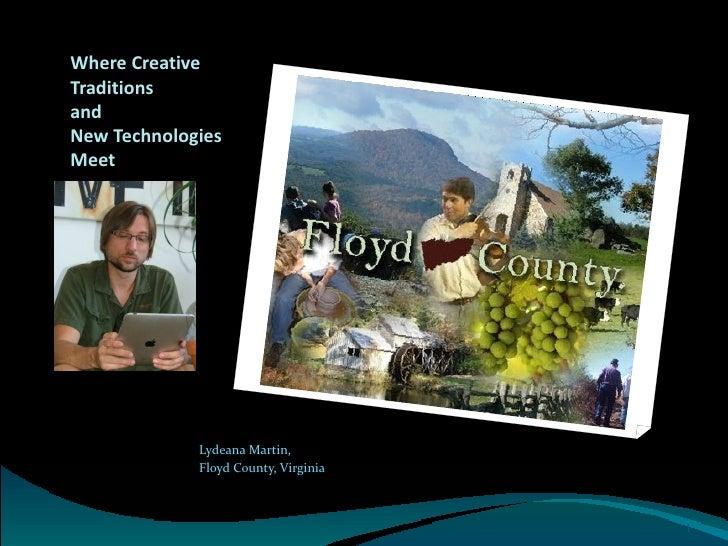 Where CreativeTraditionsandNew TechnologiesMeet             Lydeana Martin,             Floyd County, Virginia            ...