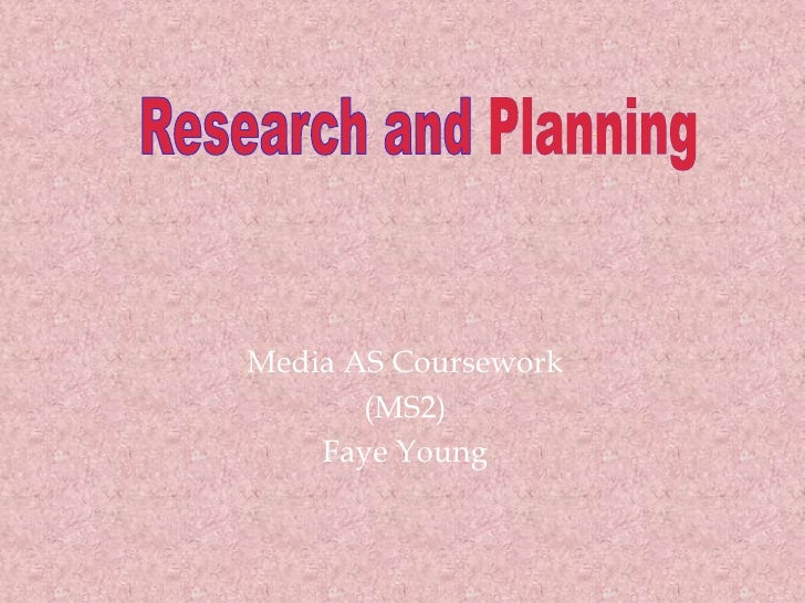 Research and Planning Media AS Coursework (MS2) Faye Young