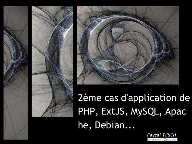 2ème cas dapplication dePHP, ExtJS, MySQL, Apache, Debian...               Fayçal TIRICH