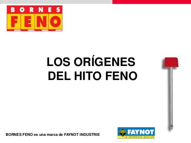 LOS ORÍGENES DEL HITO FENO BORNES FENO es una marca de FAYNOT INDUSTRIE