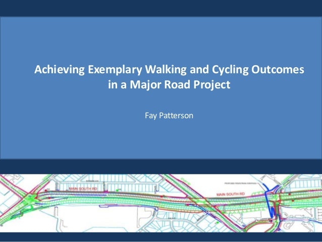 Achieving Exemplary Walking and Cycling Outcomes in a Major Road Project Fay Patterson