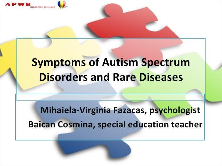 Symptoms of Autism Spectrum  Disorders and Rare Diseases     Mihaiela-Virginia Fazacas, psychologist Baican Cosmina, speci...