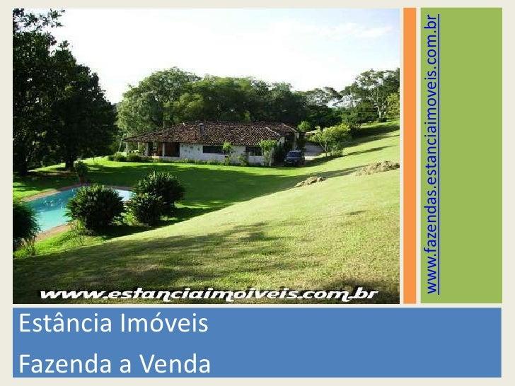Estância Imóveis<br />Fazenda a Venda<br />www.fazendas.estanciaimoveis.com.br<br />