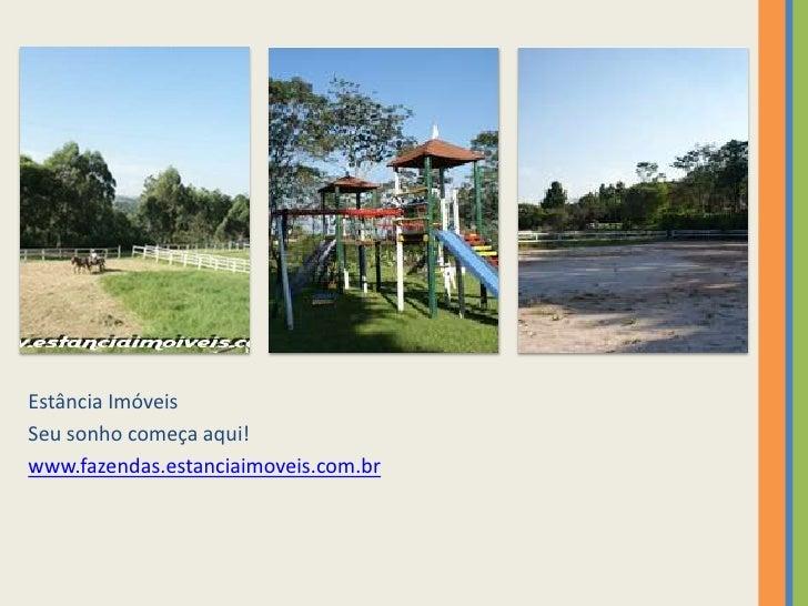 Estância Imóveis<br />Seu sonho começa aqui!<br />www.fazendas.estanciaimoveis.com.br<br />