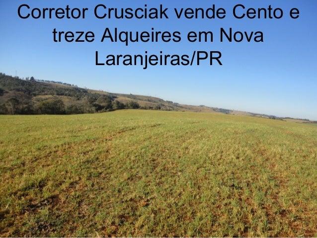 Corretor Crusciak vende Cento e treze Alqueires em Nova Laranjeiras/PR