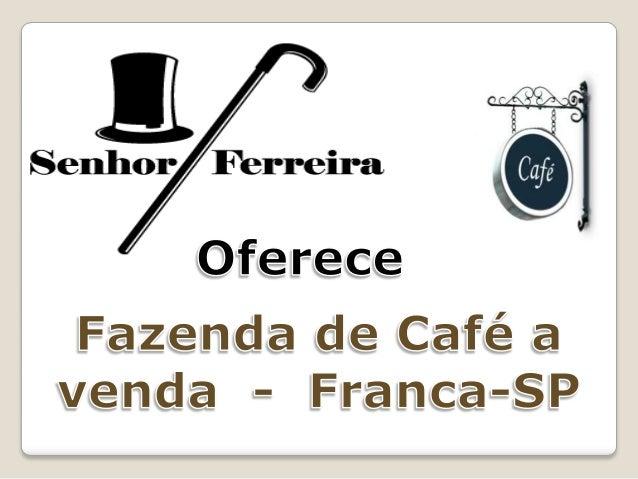 FAZENDA DE CAFÉ A VENDA REGIÃO DE FRANCA-SP Área Total: 339 hectares (140 Alqueires Paulista). Topografia: Plana Altitude:...