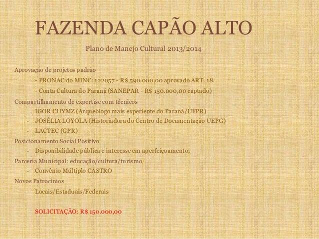 FAZENDA CAPÃO ALTO Plano de Manejo Cultural 2013/2014 - Aprovação de projetos padrão - PRONAC do MINC: 122057 - R$ 590.000...