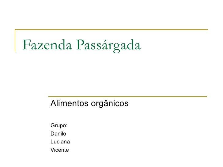 Fazenda Passárgada Alimentos orgânicos Grupo: Danilo Luciana Vicente