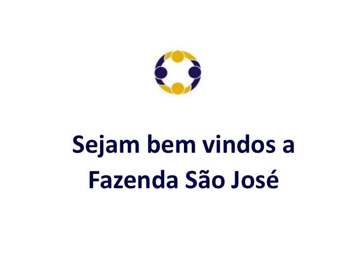 Sejam bem vindos a<br />Fazenda São José<br />