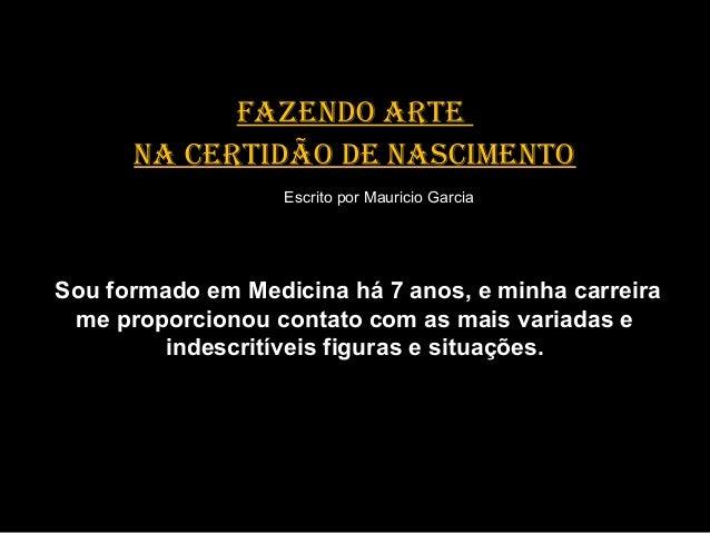 FAZENDO ARTE NA CERTIDÃO DE NASCIMENTO EscritoporMauricioGarcia SouformadoemMedicinahá7anos,eminhacarre...