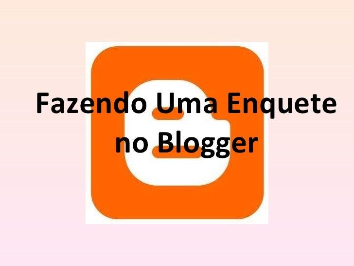 Fazendo Uma Enquete no Blogger