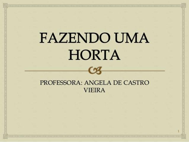 1  PROFESSORA: ANGELA DE CASTRO  VIEIRA