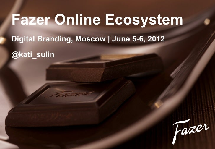 Fazer Online EcosystemDigital Branding, Moscow   June 5-6, 2012@kati_sulin