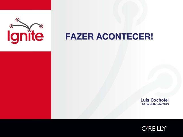 FAZER ACONTECER! Luís Cochofel 10 de Julho de 2013