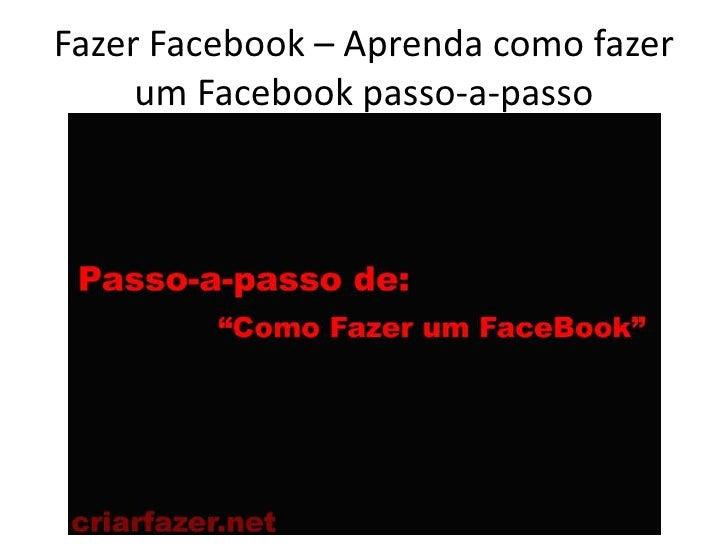 Fazer Facebook – Aprenda como fazer     um Facebook passo-a-passo