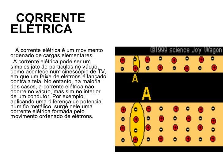 CORRENTEELÉTRICA  A corrente elétrica é um movimentoordenado de cargas elementares. A corrente elétrica pode ser umsimples...